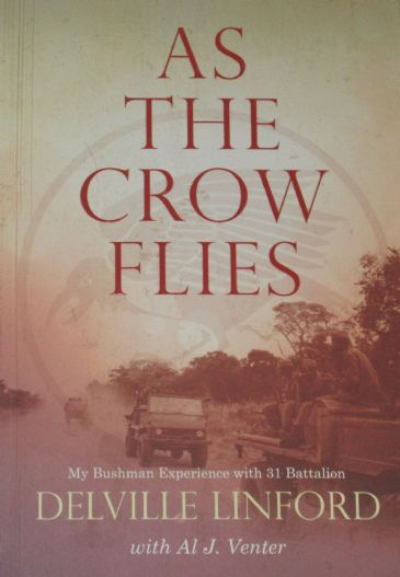 As the Crow Flies - My Bushman Experience with 31 Battalion, by Delville Linford